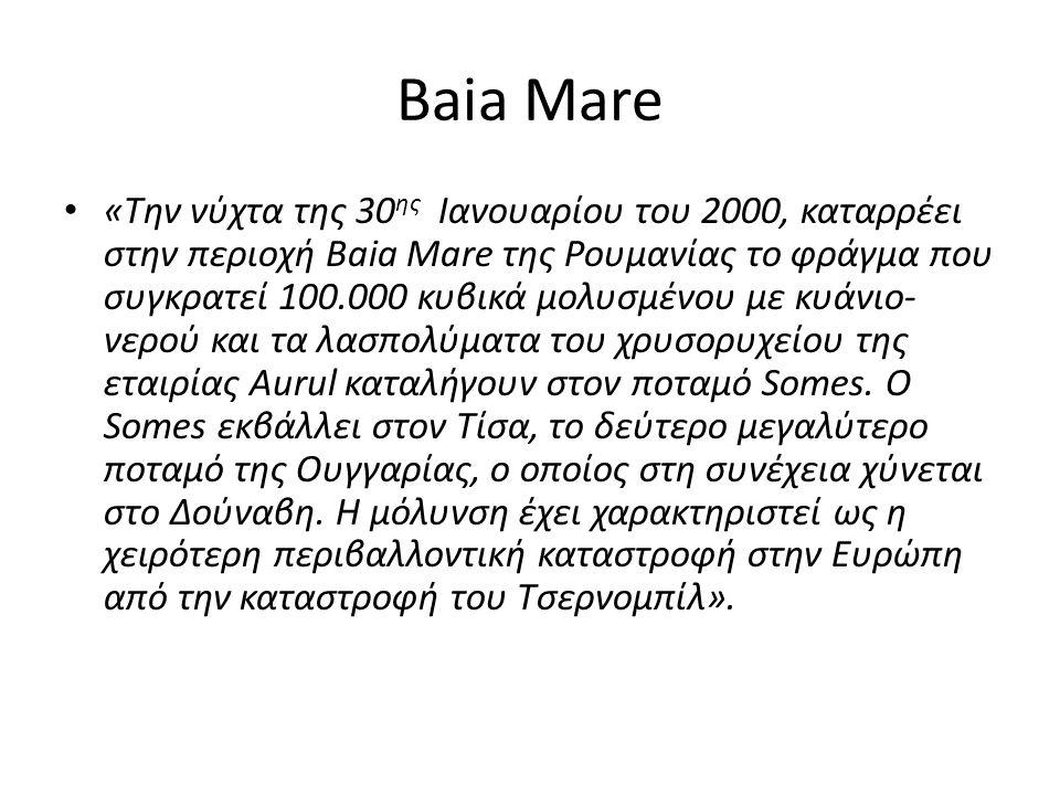 Baia Mare «Την νύχτα της 30 ης Ιανουαρίου του 2000, καταρρέει στην περιοχή Baia Mare της Ρουμανίας το φράγμα που συγκρατεί 100.000 κυβικά μολυσμένου μ