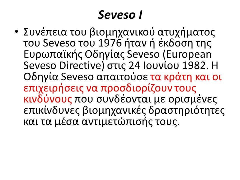 Seveso Ι Συνέπεια του βιομηχανικού ατυχήματος του Seveso του 1976 ήταν ή έκδοση της Ευρωπαϊκής Οδηγίας Seveso (European Seveso Directive) στις 24 Ιουν