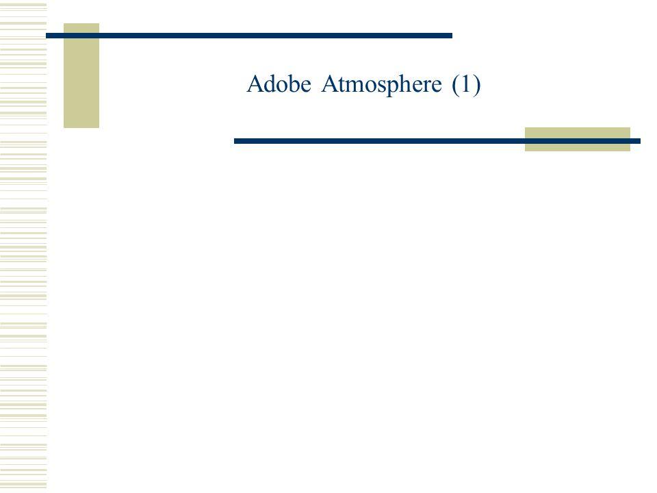  Το Adobe Atmosphere αποτελεί σύστημα που αφορά την δημιουργία και την πλοήγηση σε διασυνδεόμενα και οικισμένα 3D περιβάλλοντα.