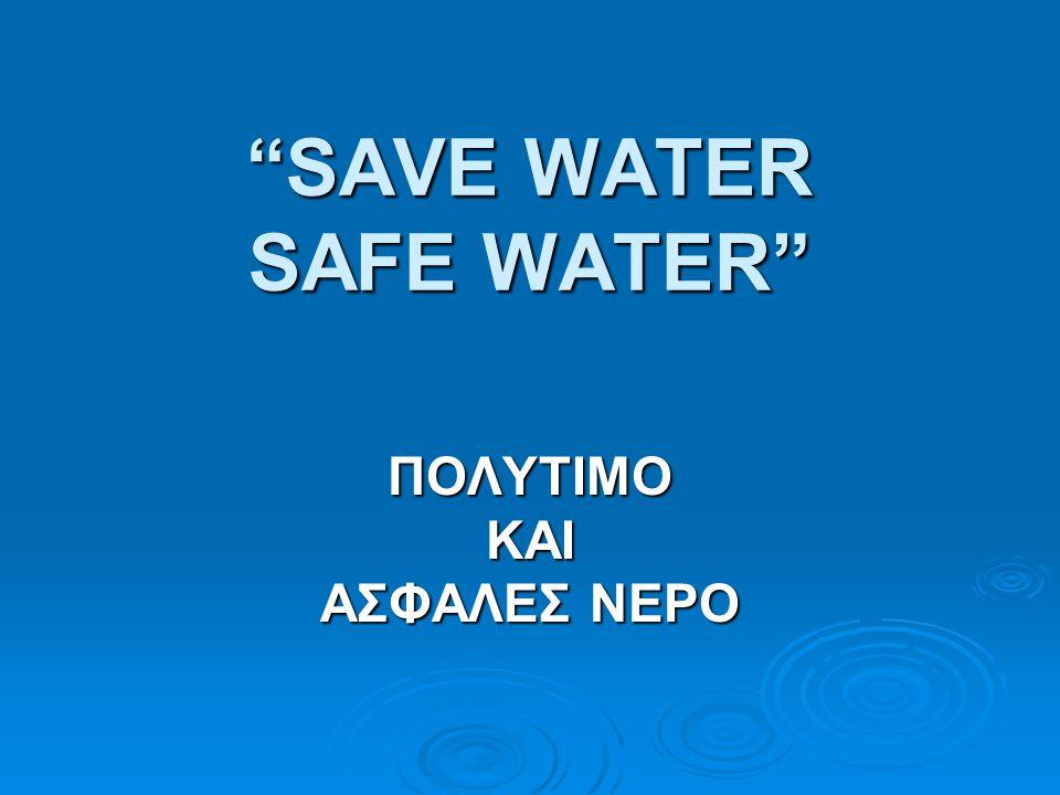 """SAVE WATER SAFE WATER"" ΠΟΛΥΤΙΜΟΚΑΙ ΑΣΦΑΛΕΣ ΝΕΡΟ"