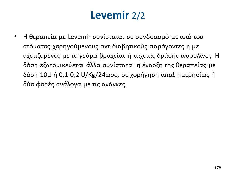 Levemir 2/2 Η θεραπεία με Levemir συνίσταται σε συνδυασμό με από του στόματος χορηγούμενους αντιδιαβητικούς παράγοντες ή με σχετιζόμενες με το γεύμα β