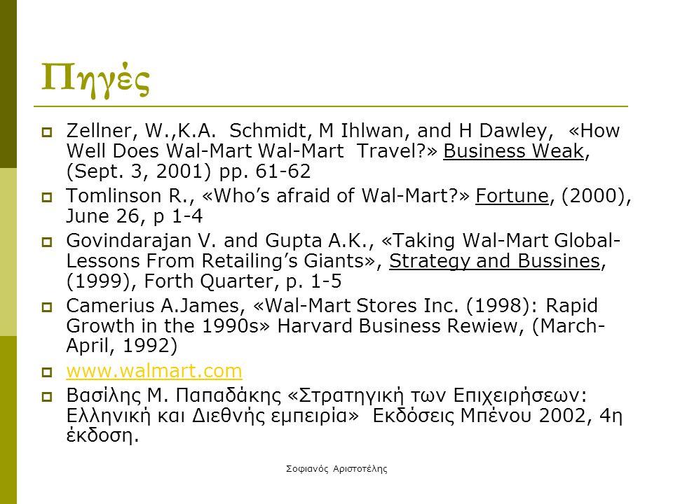 Σοφιανός Αριστοτέλης Πηγές  Zellner, W.,K.A. Schmidt, M Ihlwan, and H Dawley, «How Well Does Wal-Mart Wal-Mart Travel?» Business Weak, (Sept. 3, 2001
