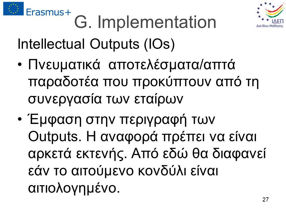 G. Implementation Intellectual Outputs (ΙΟs) Πνευματικά αποτελέσματα/απτά παραδοτέα που προκύπτουν από τη συνεργασία των εταίρων Έμφαση στην περιγραφή