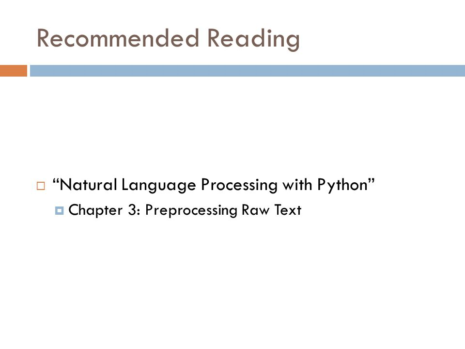 Recommended Reading  Natural Language Processing with Python  Chapter 3: Preprocessing Raw Text