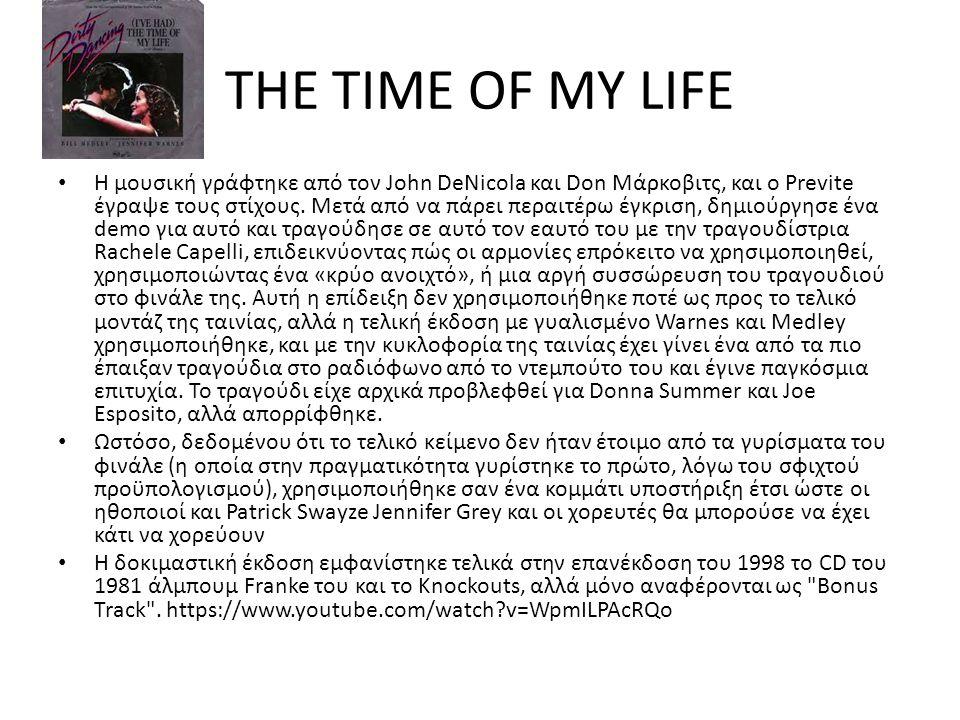 THE TIME OF MY LIFE Η μουσική γράφτηκε από τον John DeNicola και Don Μάρκοβιτς, και o Previte έγραψε τους στίχους. Μετά από να πάρει περαιτέρω έγκριση