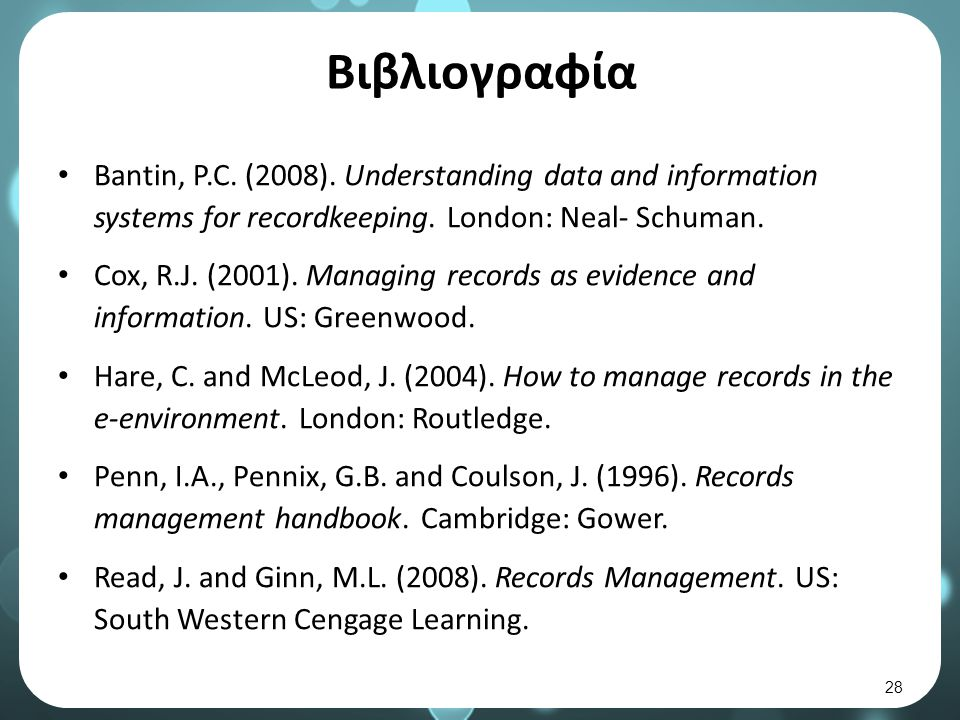 Βιβλιογραφία Bantin, P.C. (2008). Understanding data and information systems for recordkeeping. London: Neal- Schuman. Cox, R.J. (2001). Managing reco