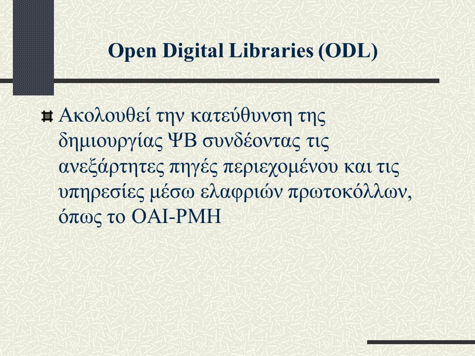 Open Digital Libraries (ODL) Aκολουθεί την κατεύθυνση της δημιουργίας ΨΒ συνδέοντας τις ανεξάρτητες πηγές περιεχομένου και τις υπηρεσίες μέσω ελαφριών πρωτοκόλλων, όπως το OAI-PMH