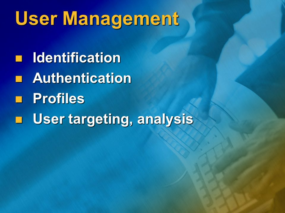 User Management Identification Identification Authentication Authentication Profiles Profiles User targeting, analysis User targeting, analysis