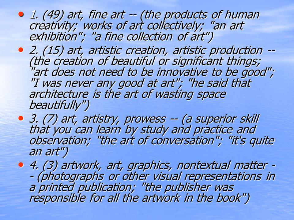 1. (49) art, fine art -- (the products of human creativity; works of art collectively;