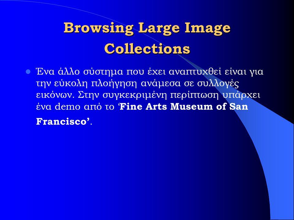 Browsing Large Image Collections Ένα άλλο σύστημα που έχει αναπτυχθεί είναι για την εύκολη πλοήγηση ανάμεσα σε συλλογές εικόνων.