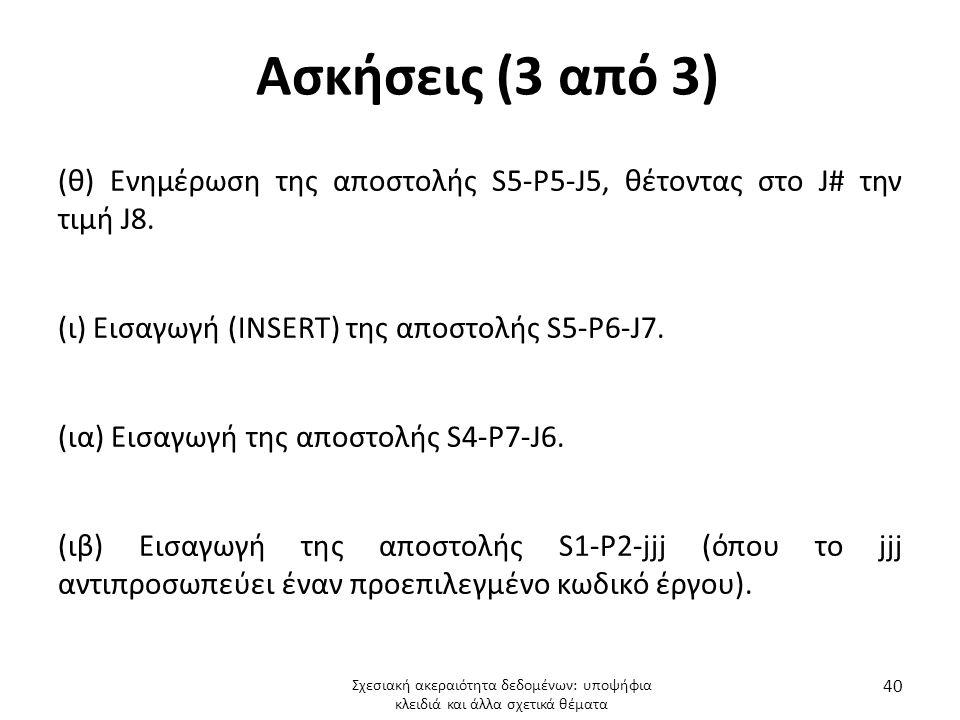 Ασκήσεις (3 από 3) (θ) Ενημέρωση της αποστολής S5-P5-J5, θέτοντας στο J# την τιμή J8. (ι) Εισαγωγή (INSERT) της αποστολής S5-P6-J7. (ια) Εισαγωγή της