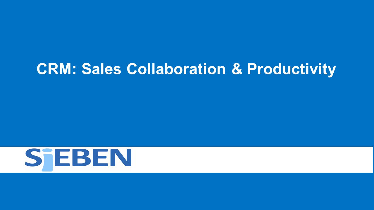 CRM: Sales Collaboration & Productivity