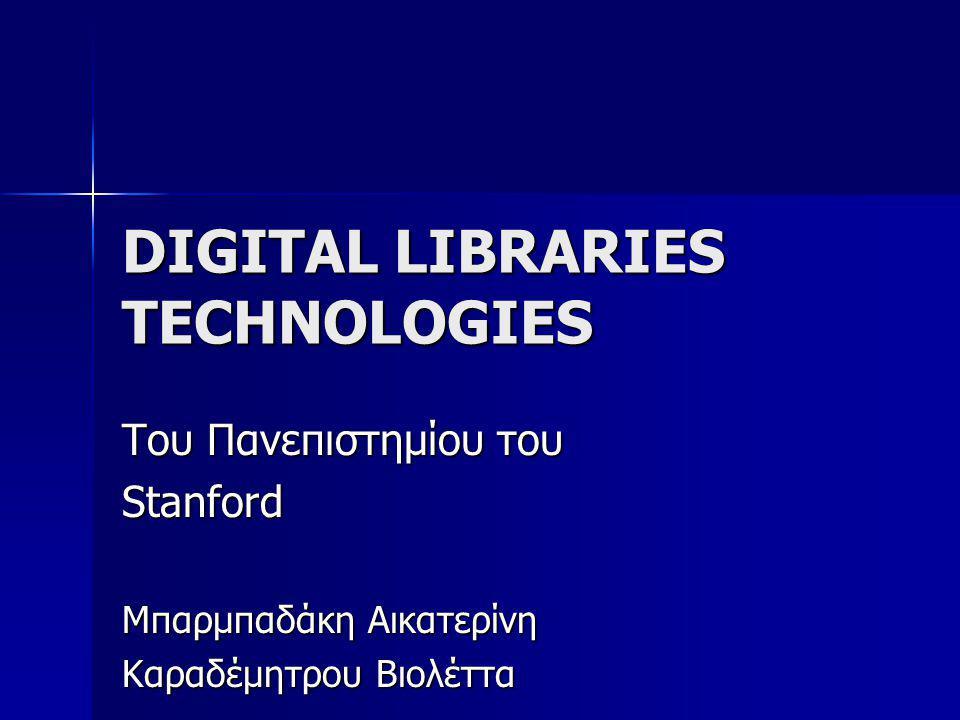 DIGITAL LIBRARIES TECHNOLOGIES Του Πανεπιστημίου του Stanford Μπαρμπαδάκη Αικατερίνη Καραδέμητρου Βιολέττα