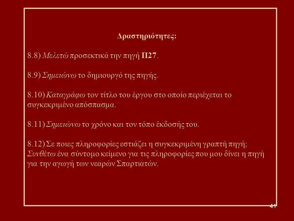 41 Δραστηριότητες: 8.8) Μελετώ προσεκτικά την πηγή Π27. 8.9) Σημειώνω το δημιουργό της πηγής. 8.10) Καταγράφω τον τίτλο του έργου στο οποίο περιέχεται