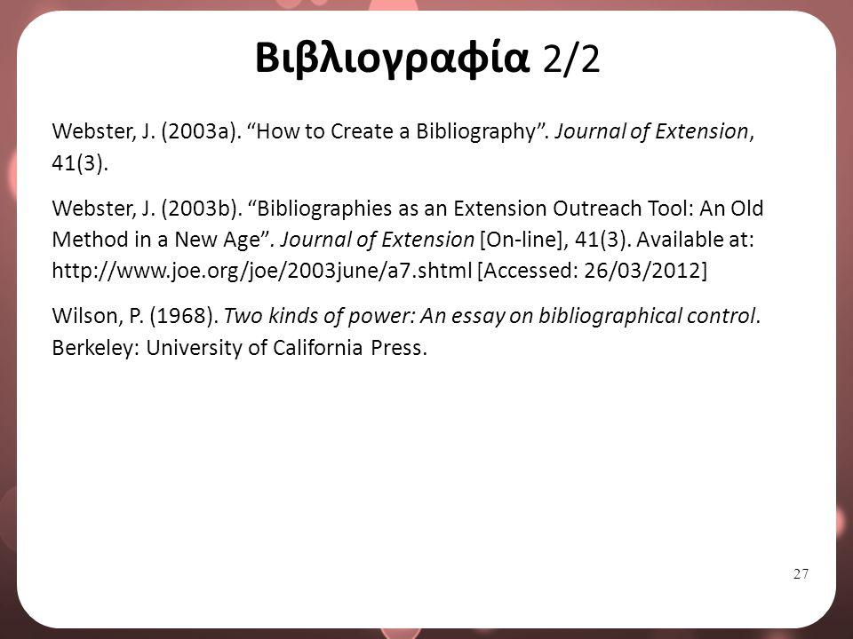 """27 Βιβλιογραφία 2/2 Webster, J. (2003a). """"How to Create a Bibliography"""". Journal of Extension, 41(3). Webster, J. (2003b). """"Bibliographies as an Exten"""
