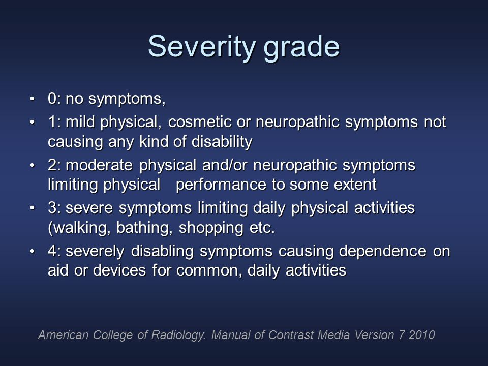 Severity grade 0: no symptoms, 0: no symptoms, 1: mild physical, cosmetic or neuropathic symptoms not causing any kind of disability 1: mild physical, cosmetic or neuropathic symptoms not causing any kind of disability 2: moderate physical and/or neuropathic symptoms limiting physicalperformance to some extent 2: moderate physical and/or neuropathic symptoms limiting physicalperformance to some extent 3: severe symptoms limiting daily physical activities (walking, bathing, shopping etc.