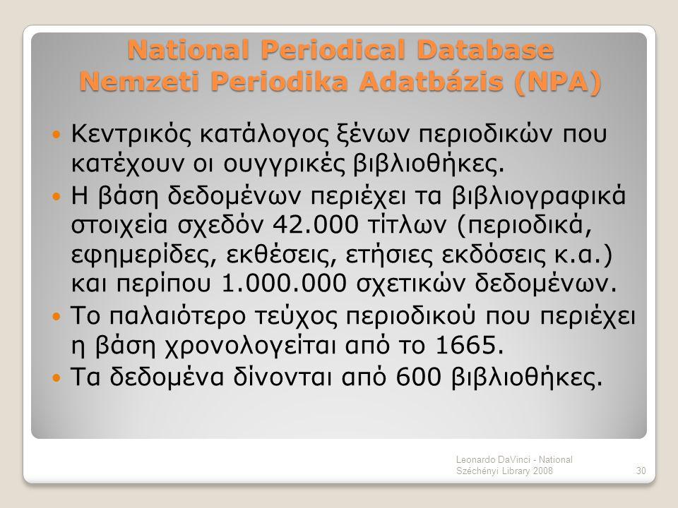 National Periodical Database Nemzeti Periodika Adatbázis (NPA) Κεντρικός κατάλογος ξένων περιοδικών που κατέχουν οι ουγγρικές βιβλιοθήκες. Η βάση δεδο