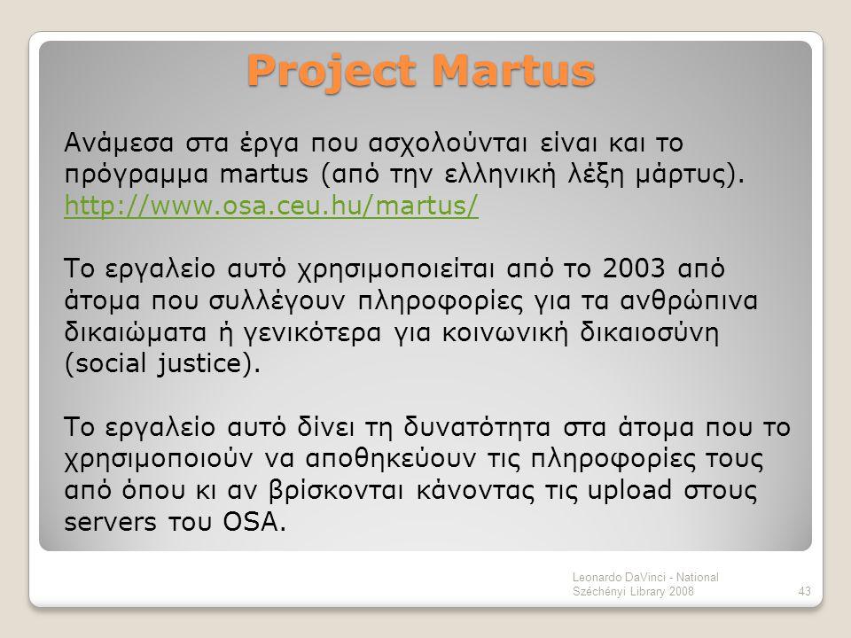Project Martus Ανάμεσα στα έργα που ασχολούνται είναι και το πρόγραμμα martus (από την ελληνική λέξη μάρτυς). http://www.osa.ceu.hu/martus/ Το εργαλεί