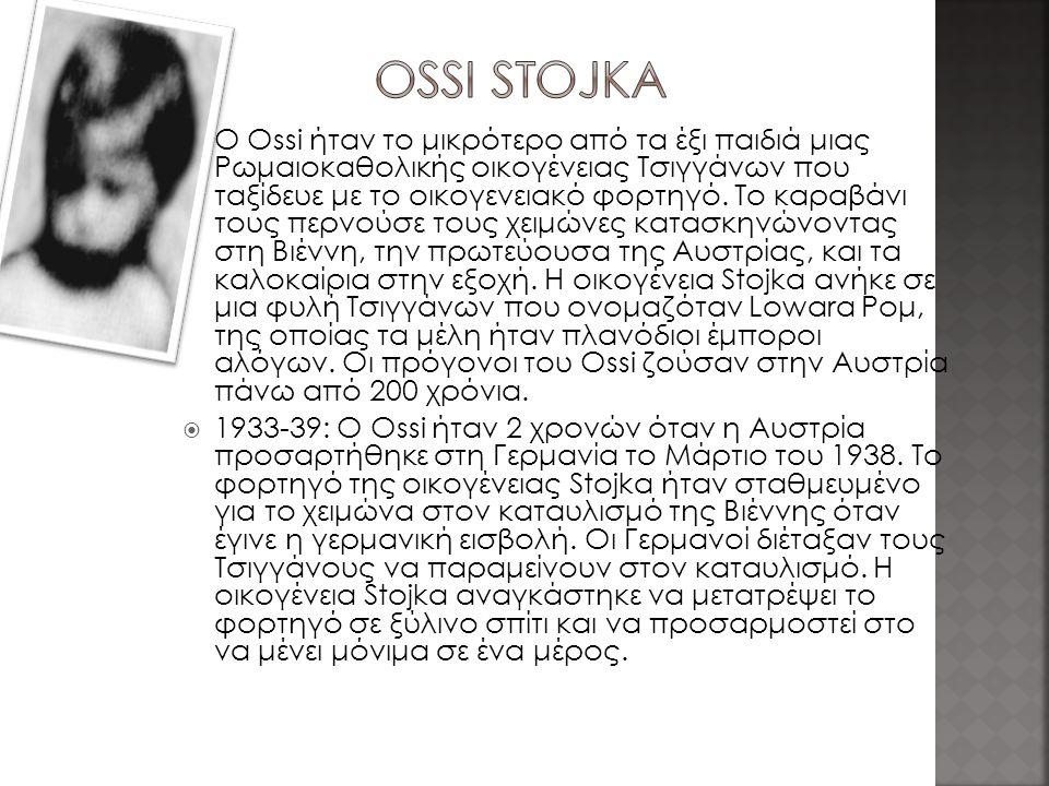  Ο Ossi ήταν το μικρότερο από τα έξι παιδιά μιας Ρωμαιοκαθολικής οικογένειας Τσιγγάνων που ταξίδευε με το οικογενειακό φορτηγό.