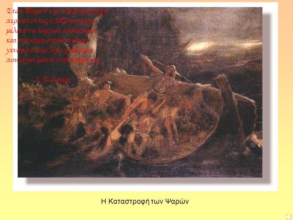 Η Καταστροφή των Ψαρών Στων Ψαρών την ολόμαυρη ράχη περπατώντας η Δόξα μονάχη, μελετά τα λαμπρά παλικάρια και στη κόμη στεφάνι φορεί, γεναμένο από λίγα χορτάρια που είχαν μείνει στην έρημη γη Δ.