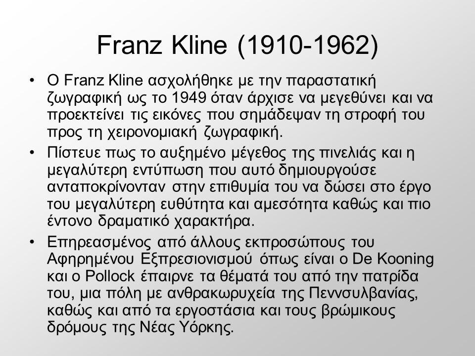 Franz Kline (1910-1962) Ο Franz Kline ασχολήθηκε με την παραστατική ζωγραφική ως το 1949 όταν άρχισε να μεγεθύνει και να προεκτείνει τις εικόνες που σημάδεψαν τη στροφή του προς τη χειρονομιακή ζωγραφική.