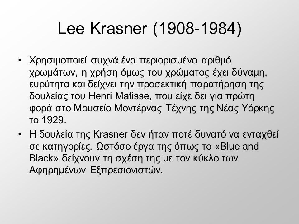 Lee Krasner (1908-1984) Χρησιμοποιεί συχνά ένα περιορισμένο αριθμό χρωμάτων, η χρήση όμως του χρώματος έχει δύναμη, ευρύτητα και δείχνει την προσεκτική παρατήρηση της δουλείας του Henri Matisse, που είχε δει για πρώτη φορά στο Μουσείο Μοντέρνας Τέχνης της Νέας Υόρκης το 1929.