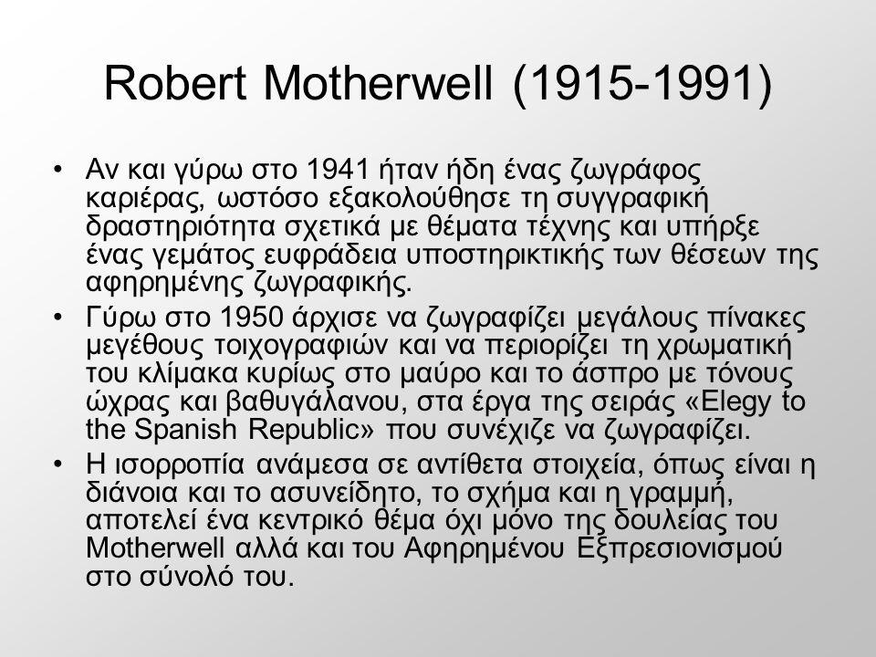 Robert Motherwell (1915-1991) Αν και γύρω στο 1941 ήταν ήδη ένας ζωγράφος καριέρας, ωστόσο εξακολούθησε τη συγγραφική δραστηριότητα σχετικά με θέματα τέχνης και υπήρξε ένας γεμάτος ευφράδεια υποστηρικτικής των θέσεων της αφηρημένης ζωγραφικής.