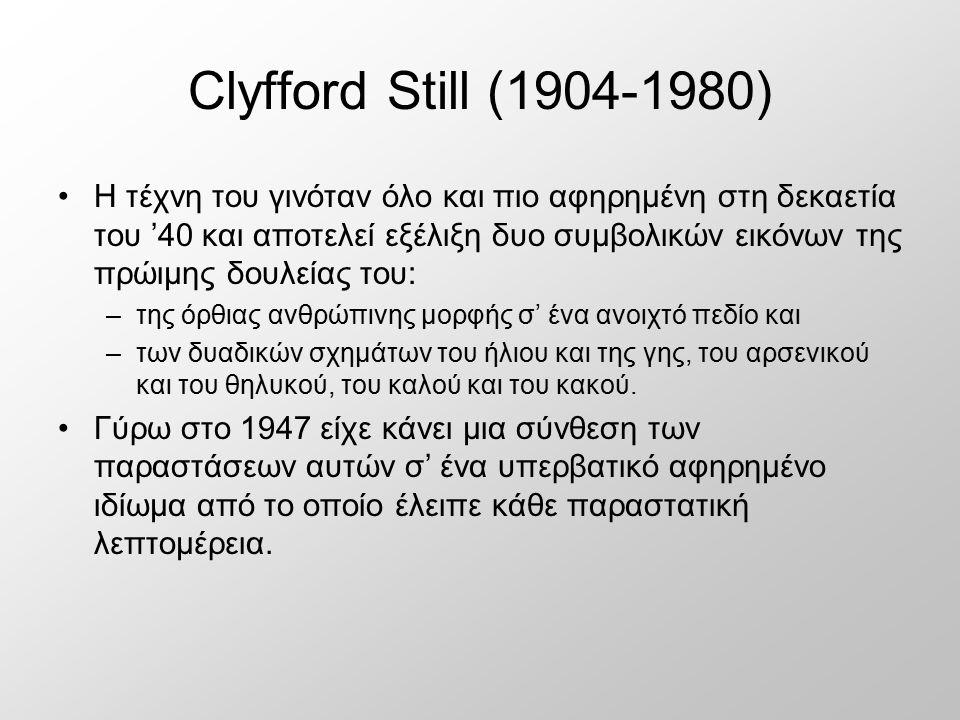 Clyfford Still (1904-1980) Η τέχνη του γινόταν όλο και πιο αφηρημένη στη δεκαετία του '40 και αποτελεί εξέλιξη δυο συμβολικών εικόνων της πρώιμης δουλ