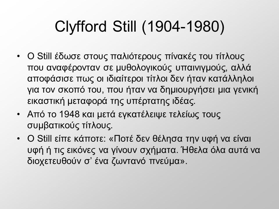 Clyfford Still (1904-1980) Ο Still έδωσε στους παλιότερους πίνακές του τίτλους που αναφέρονταν σε μυθολογικούς υπαινιγμούς, αλλά αποφάσισε πως οι ιδιαίτεροι τίτλοι δεν ήταν κατάλληλοι για τον σκοπό του, που ήταν να δημιουργήσει μια γενική εικαστική μεταφορά της υπέρτατης ιδέας.