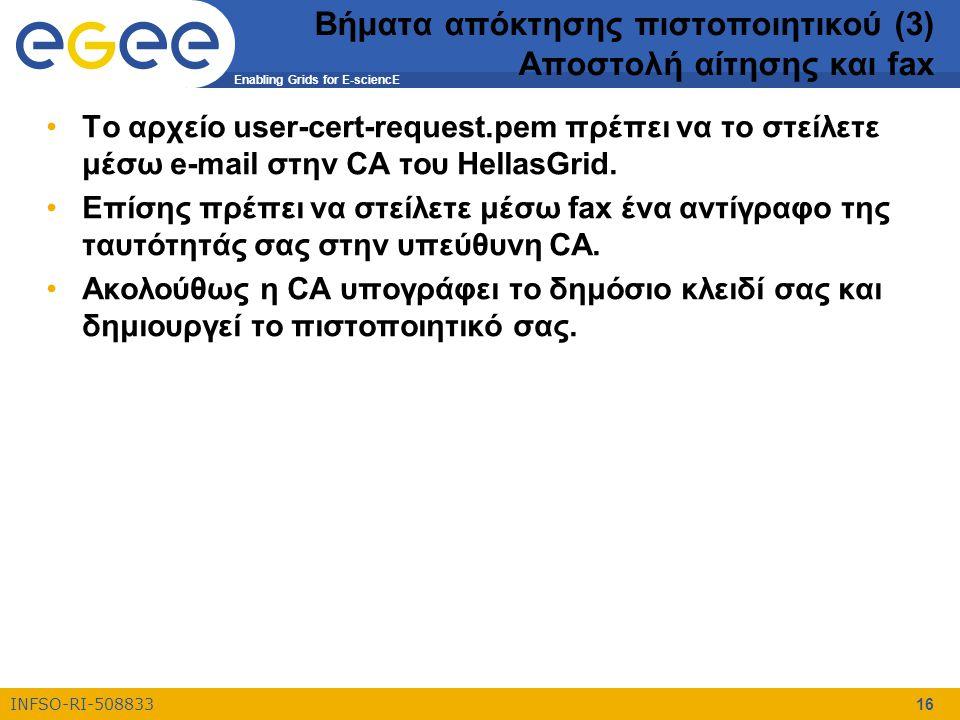 Enabling Grids for E-sciencE INFSO-RI-508833 16 Βήματα απόκτησης πιστοποιητικού (3) Αποστολή αίτησης και fax Το αρχείο user-cert-request.pem πρέπει να