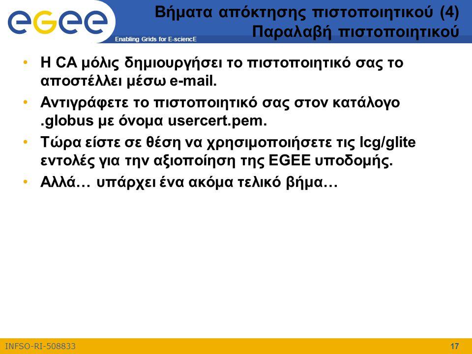 Enabling Grids for E-sciencE INFSO-RI-508833 17 Βήματα απόκτησης πιστοποιητικού (4) Παραλαβή πιστοποιητικού Η CA μόλις δημιουργήσει το πιστοποιητικό σ
