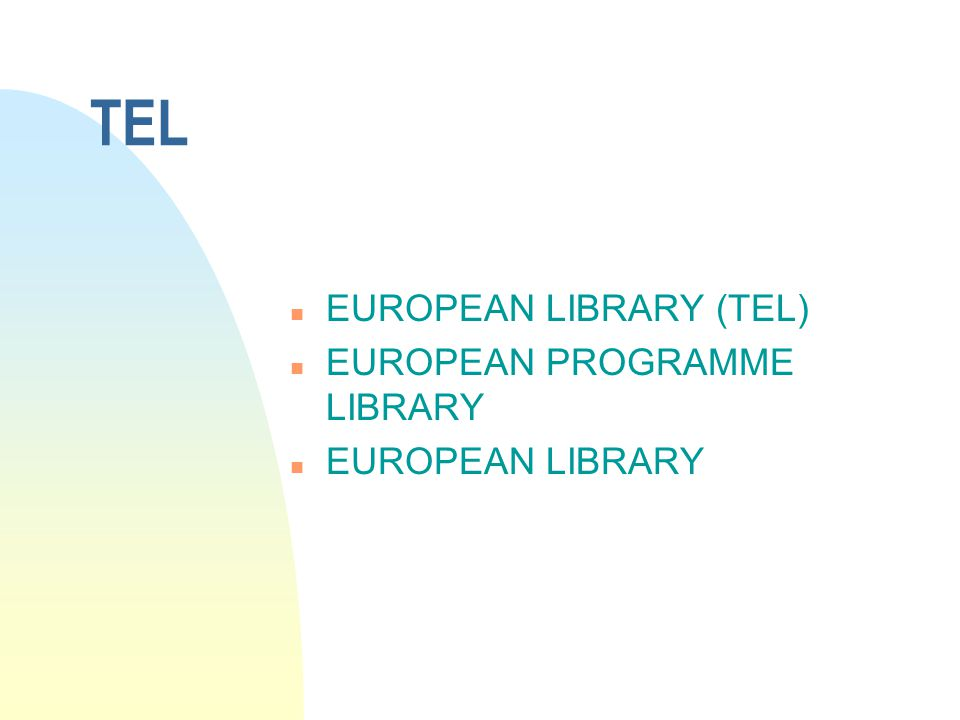 TEL n EUROPEAN LIBRARY (TEL) n EUROPEAN PROGRAMME LIBRARY n EUROPEAN LIBRARY