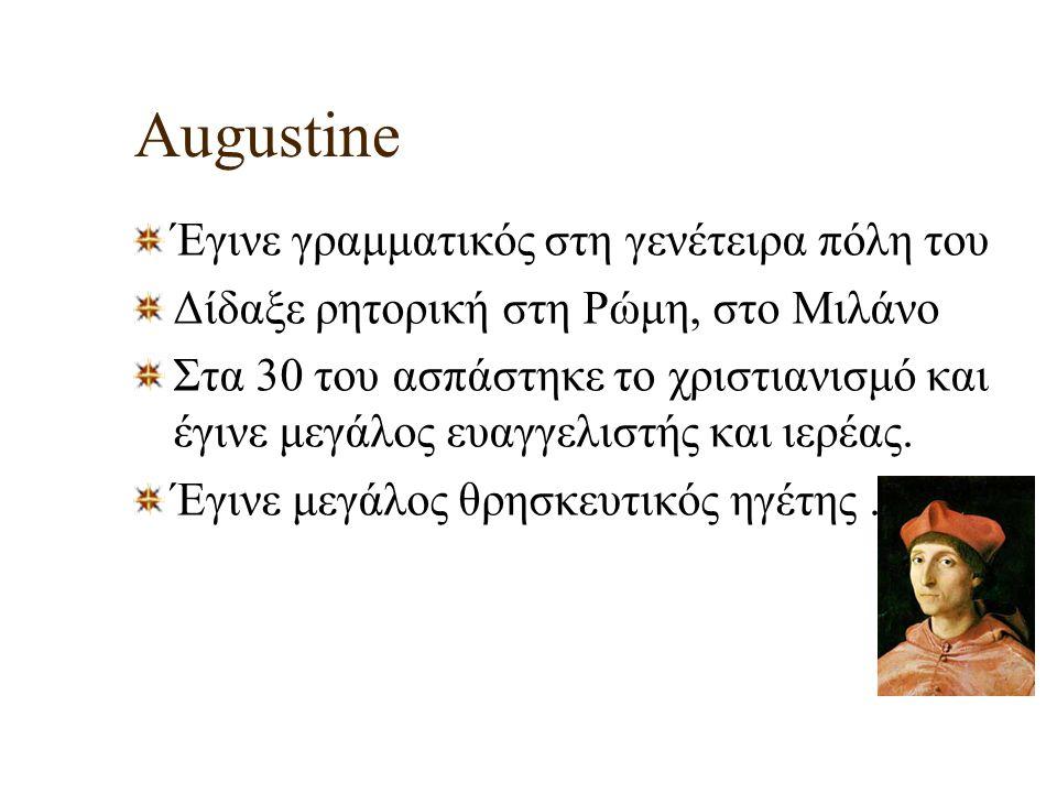 Augustine Έγινε γραμματικός στη γενέτειρα πόλη του Δίδαξε ρητορική στη Ρώμη, στο Μιλάνο Στα 30 του ασπάστηκε το χριστιανισμό και έγινε μεγάλος ευαγγελ