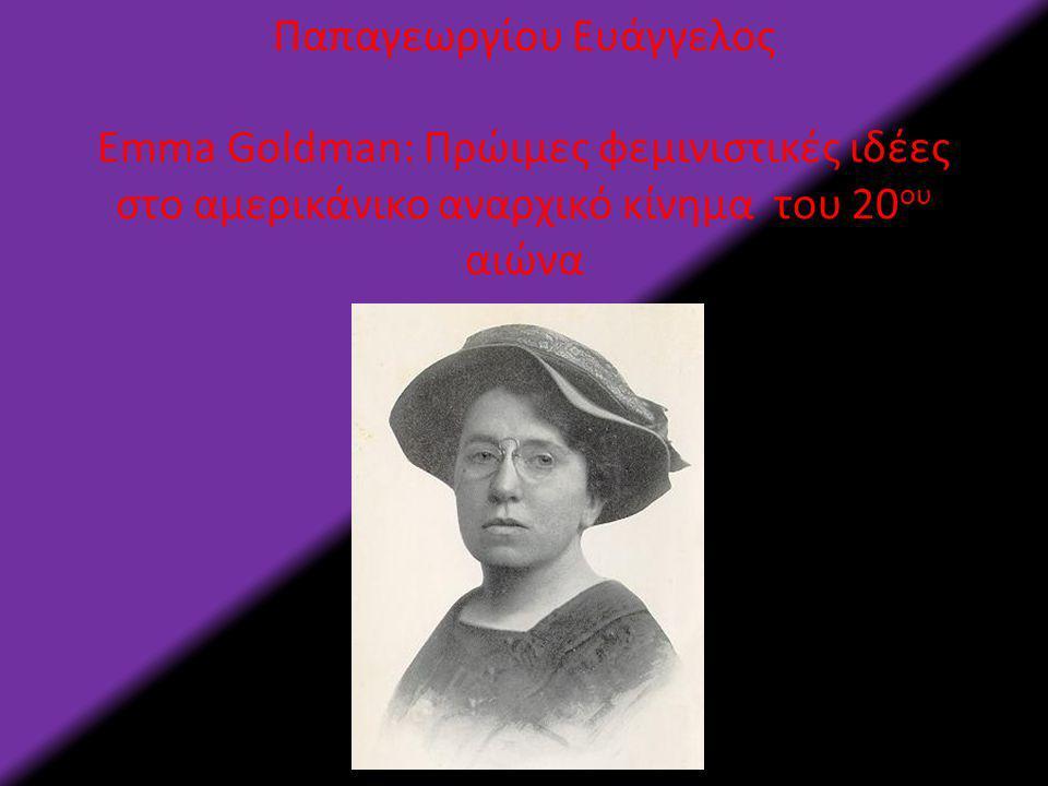 Παπαγεωργίου Ευάγγελος Emma Goldman: Πρώιμες φεμινιστικές ιδέες στο αμερικάνικο αναρχικό κίνημα του 20 ου αιώνα