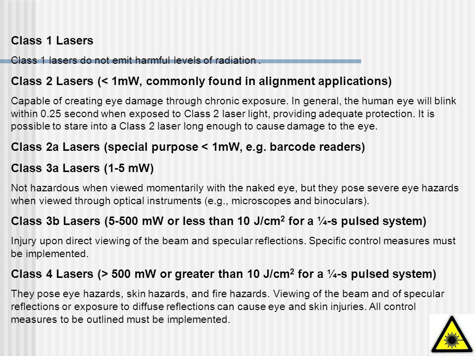 Class 1 Lasers Class 1 lasers do not emit harmful levels of radiation. Class 2 Lasers (< 1mW, commonly found in alignment applications) Capable of cre