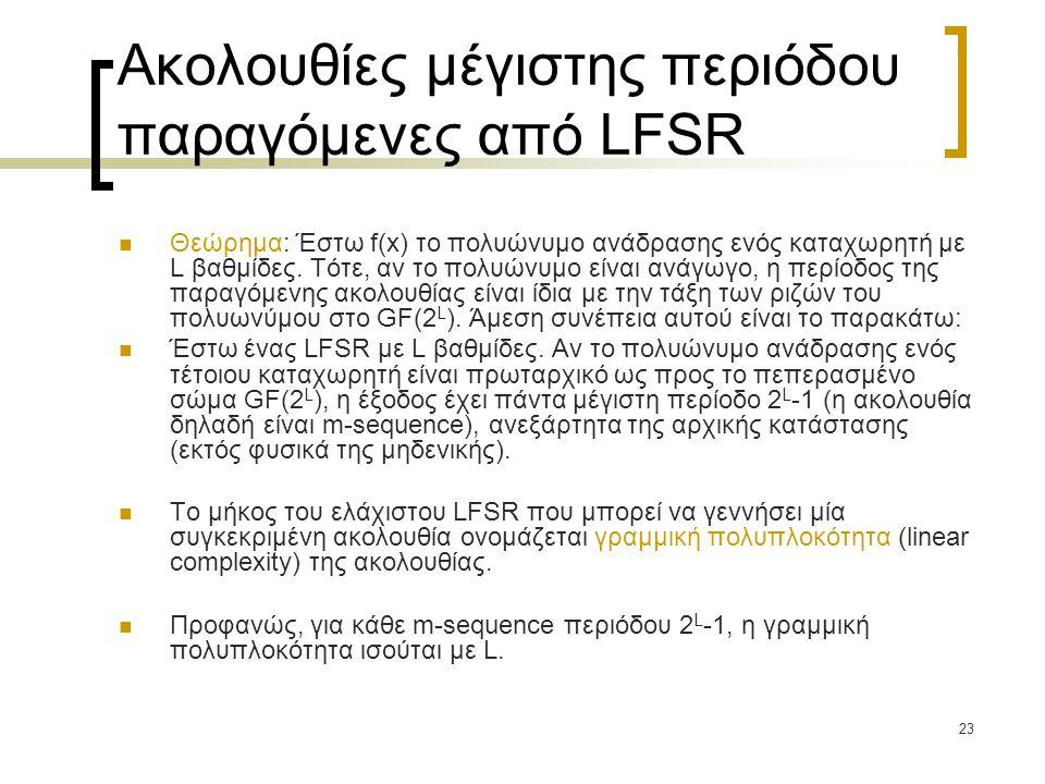 23 Ακολουθίες μέγιστης περιόδου παραγόμενες από LFSR Θεώρημα: Έστω f(x) το πολυώνυμο ανάδρασης ενός καταχωρητή με L βαθμίδες. Τότε, αν το πολυώνυμο εί
