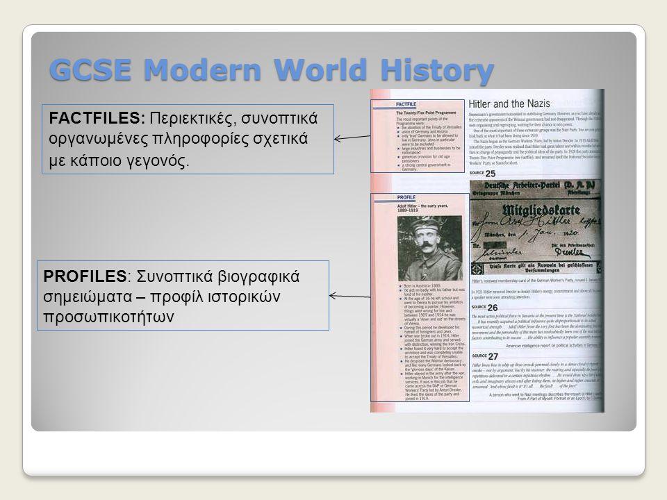 GCSE Modern World History FACTFILES: Περιεκτικές, συνοπτικά οργανωμένες πληροφορίες σχετικά με κάποιο γεγονός. PROFILES: Συνοπτικά βιογραφικά σημειώμα