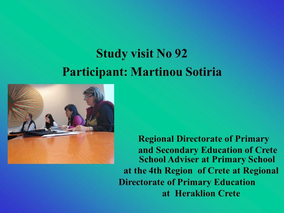 Study visit Νο 92 Participant: Martinou Sotiria School Adviser at Primary School at the 4th Region of Crete at Regional Directorate of Primary Education at Heraklion Crete Regional Directorate of Primary and Secondary Education of Crete