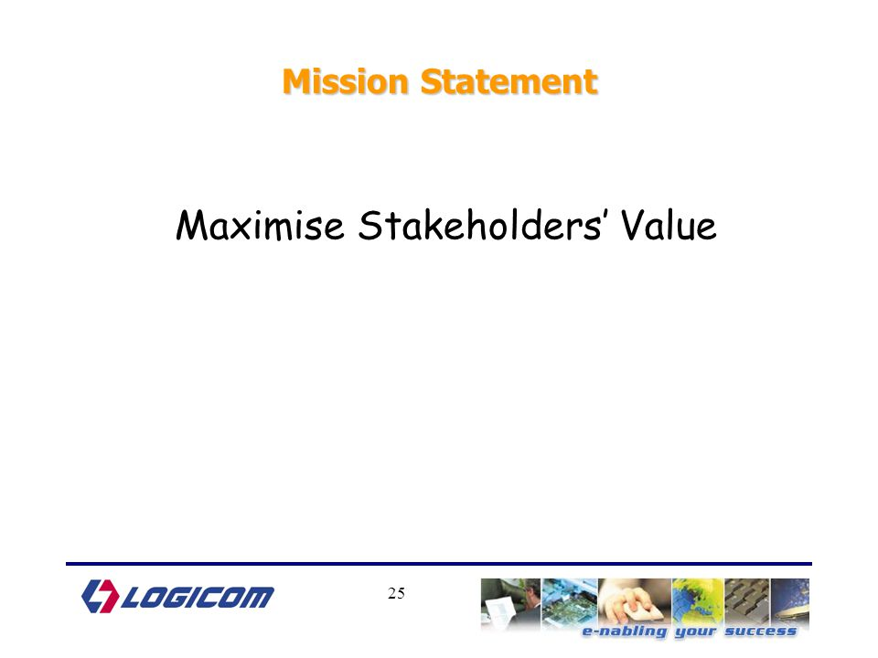 25 Mission Statement Maximise Stakeholders' Value