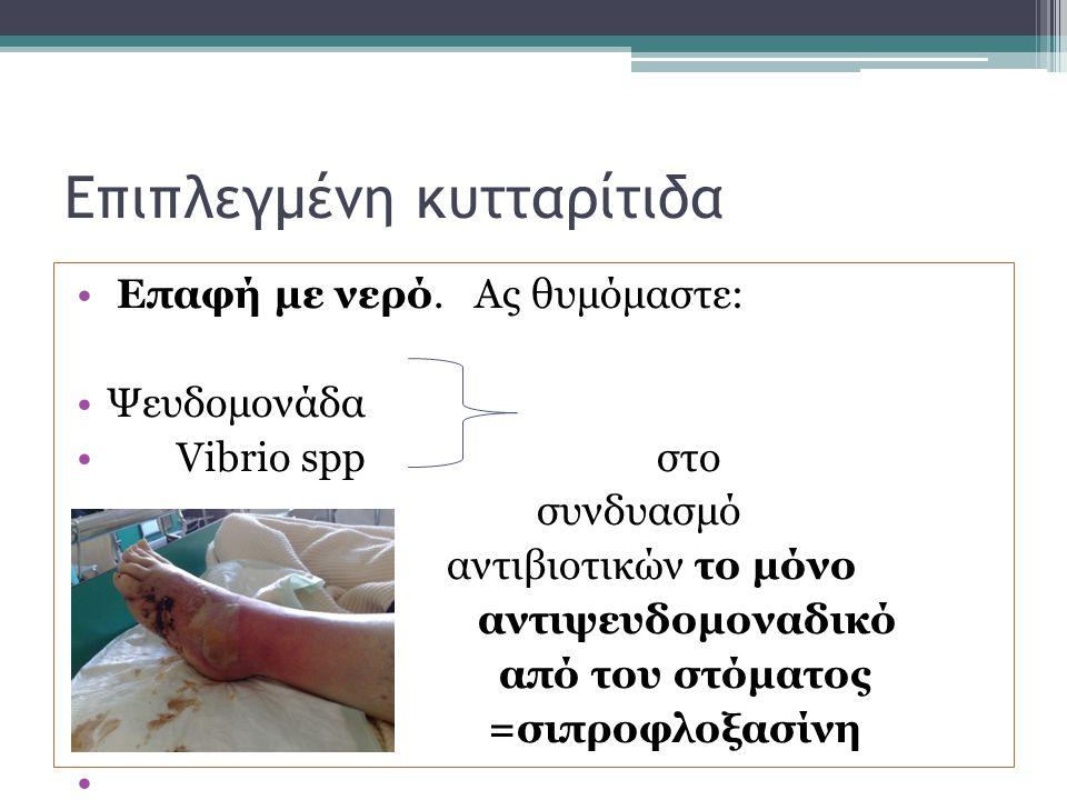 Επαφή με νερό. Ας θυμόμαστε: Ψευδομονάδα Vibrio spp στο συνδυασμό αντιβιοτικών το μόνο αντιψευδομοναδικό από του στόματος =σιπροφλοξασίνη Επιπλεγμένη