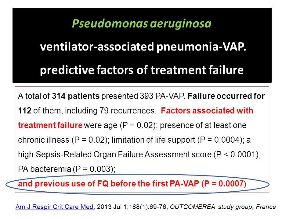 Pseudomonas aeruginosa ventilator-associated pneumonia-VAP. predictive factors of treatment failure A total of 314 patients presented 393 PA-VAP. Fail