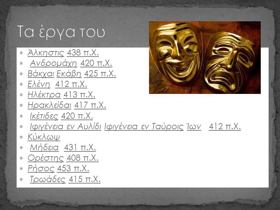 Άλκηστις 438 π.Χ. Άλκηστις438 π.Χ. Ανδρομάχη 420 π.Χ. Ανδρομάχη420 π.Χ. Βάκχαι Εκάβη 425 π.Χ. ΒάκχαιΕκάβη425 π.Χ. Ελένη 412 π.Χ. Ελένη412 π.Χ. Ηλέκτρα