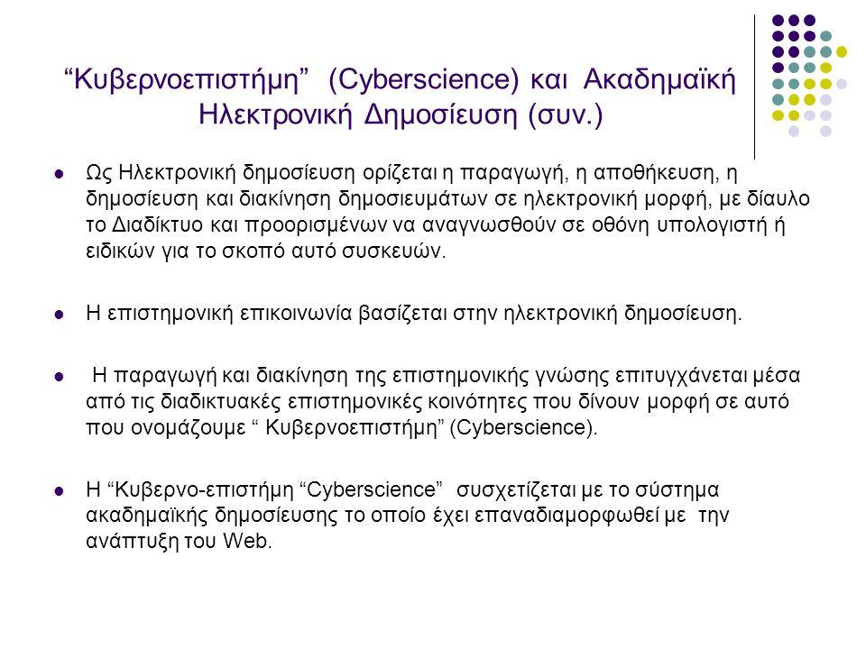 Κυβερνοεπιστήμη (Cyberscience) και Ακαδημαϊκή Ηλεκτρονική Δημοσίευση (συν.) Ως Ηλεκτρονική δημοσίευση ορίζεται η παραγωγή, η αποθήκευση, η δημοσίευση και διακίνηση δημοσιευμάτων σε ηλεκτρονική μορφή, με δίαυλο το Διαδίκτυο και προορισμένων να αναγνωσθούν σε οθόνη υπολογιστή ή ειδικών για το σκοπό αυτό συσκευών.