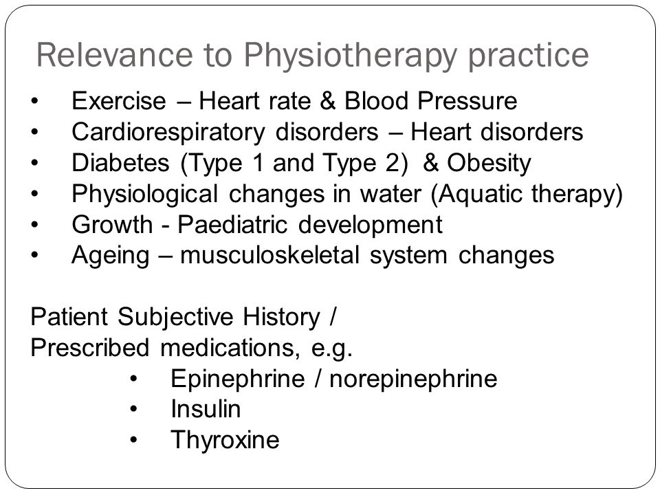 Relevance to Physiotherapy practice Exercise – Heart rate & Blood Pressure Cardiorespiratory disorders – Heart disorders Diabetes (Type 1 and Type 2)