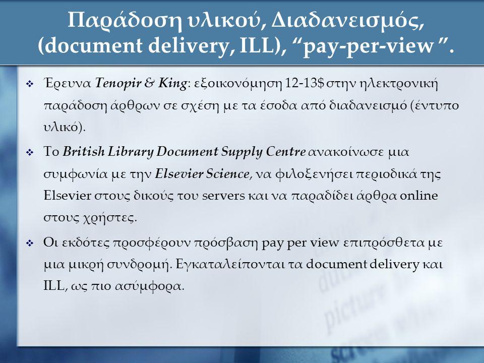 """Παράδοση υλικού, Διαδανεισμός, (document delivery, ILL), """"pay-per-view """".  Έρευνα Tenopir & King: εξοικονόμηση 12-13$ στην ηλεκτρονική παράδοση άρθρω"""