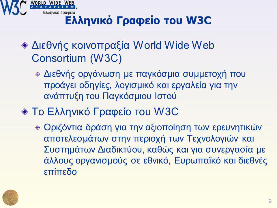 9 Ελληνικό Γραφείο του W3C Διεθνής κοινοπραξία World Wide Web Consortium (W3C) Διεθνής οργάνωση με παγκόσμια συμμετοχή που προάγει οδηγίες, λογισμικό