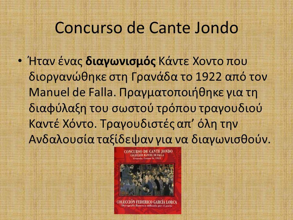 Concurso de Cante Jondo Ήταν ένας διαγωνισμός Κάντε Χοντο που διοργανώθηκε στη Γρανάδα το 1922 από τον Manuel de Falla.