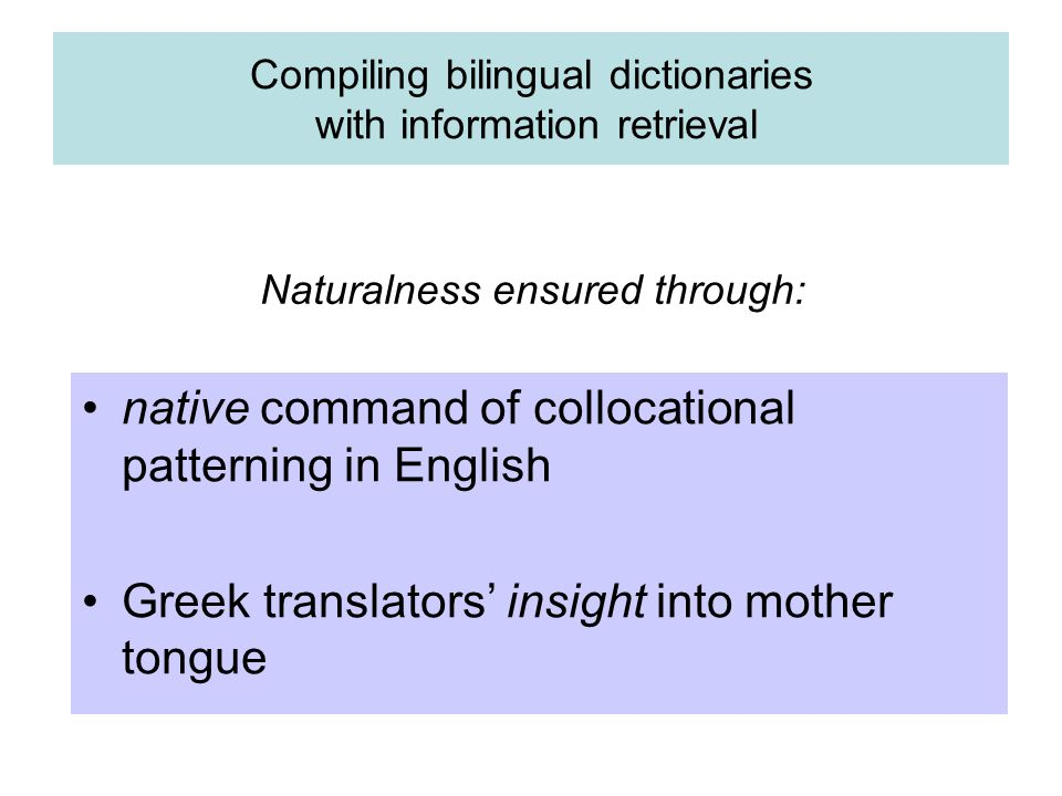 Compiling bilingual dictionaries with information retrieval native command of collocational patterning in English Greek translators' insight into moth