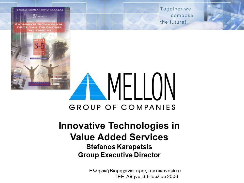 Ελληνική Βιομηχανία: προς την οικονομία της γνώσης, ΤΕΕ, Αθήνα, 3-5 Ιουλίου 2006 1 Innovative Technologies in Value Added Services Stefanos Karapetsis Group Executive Director