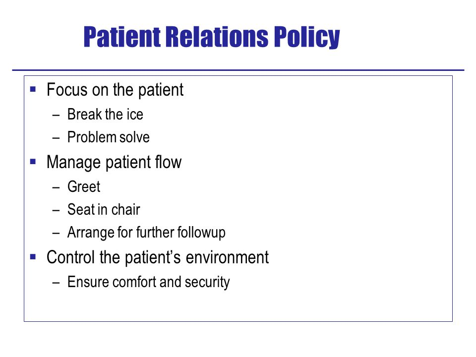  Focus on the patient –Break the ice –Problem solve  Manage patient flow –Greet –Seat in chair –Arrange for further followup  Control the patient's environment –Ensure comfort and security